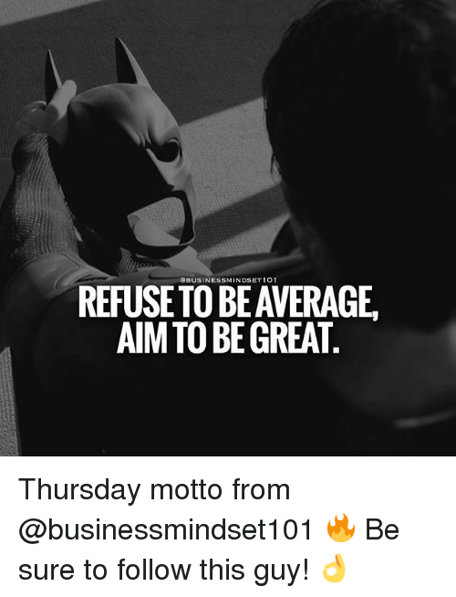 Aimfully: OBUSINESSMINDSET IO1  REFUSETO BE AVERAGE  AIM TO BE GREAT Thursday motto from @businessmindset101 🔥 Be sure to follow this guy! 👌