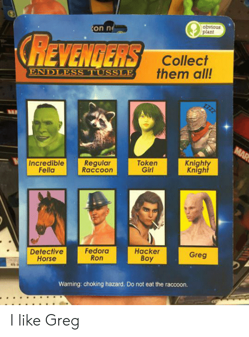 Fedora, Reddit, and Girl: obvious  plant  on n  CREVENDERS  Collect  them all!  ENDLESS TUSSLE  zzzz  MAR  Knighty  Knight  Regular  Raccoon  Token  Girl  Incredible  Fella  Fedora  Ron  Hacker  Вoy  Greg  Detective  Horse  49  Warning: choking hazard. Do not eat the raccoon. I like Greg