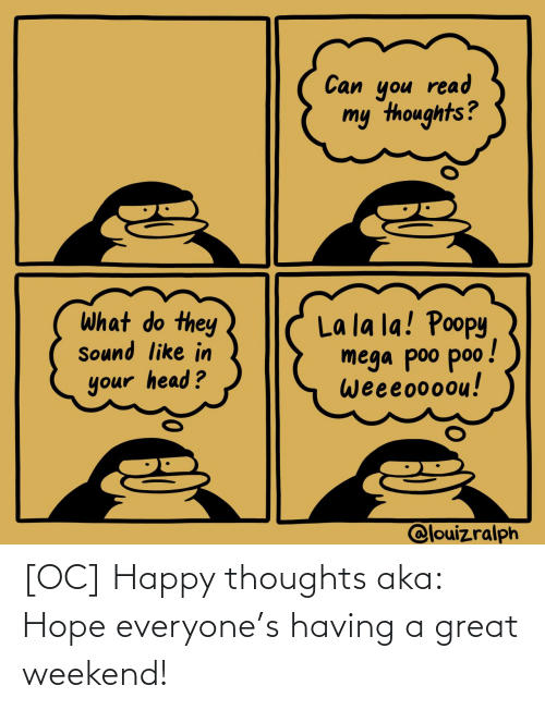 Having: [OC] Happy thoughts aka: Hope everyone's having a great weekend!