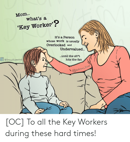 Workers: [OC] To all the Key Workers during these hard times!