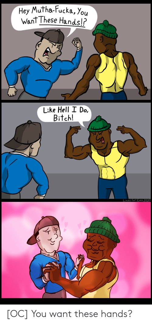 You Want: [OC] You want these hands?