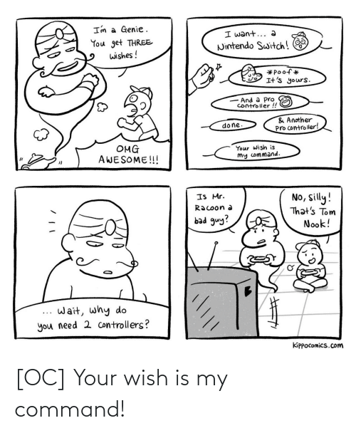 Your: [OC] Your wish is my command!