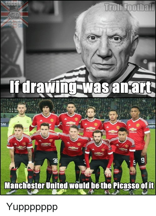 Occer Troli Football Football If Drawing Was An Art Manchester United Would Be The Picasso Of It Yuppppppp Meme On Esmemes Com