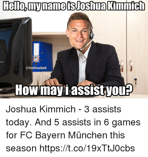 Memes, Games, and Today: OCCER?  @TrollFootball  How mayiassistyou Joshua Kimmich - 3 assists today.  And 5 assists in 6 games for FC Bayern München this season https://t.co/19xTtJ0cbs