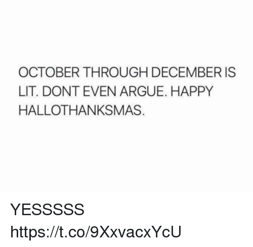 Arguing, Funny, and Lit: OCTOBER THROUGH DECEMBER IS  LIT. DONT EVEN ARGUE. HAPPY  HALLOTHANKSMAS YESSSSS https://t.co/9XxvacxYcU