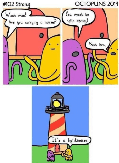 hella: OCTOPUNS 2014  #102 Strong  You must be  Woah man  Are gou carrying a house?  hella streng  Nah bro  It's a lighthouse.