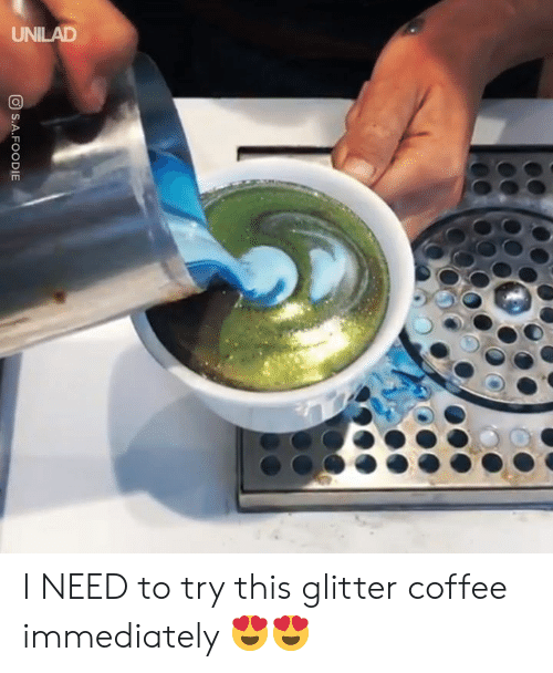 glitter: OD SA . FOODIE I NEED to try this glitter coffee immediately 😍😍