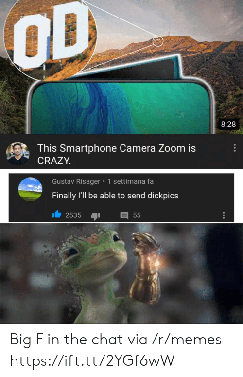 Zoom: OD  www  8:28  This Smartphone Camera Zoom is  CRAZY  Gustav Risager 1 settimana fa  Finally I'll be able to send dickpics  2535  55 Big F in the chat via /r/memes https://ift.tt/2YGf6wW