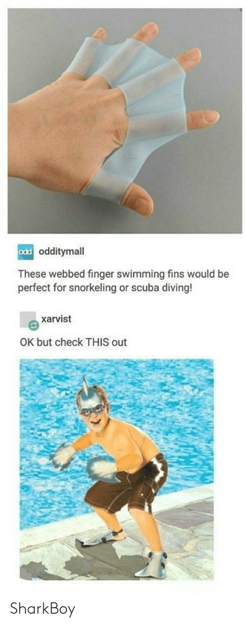 scuba: odd  odditymall  These webbed finger swimming fins would be  perfect for snorkeling or scuba diving!  xarvist  OK but check THIS out SharkBoy