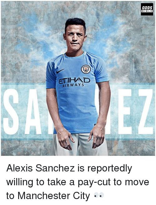 Takeing: ODDS  BIBLE  BIBLE  ETIHAD  AIRWAYS Alexis Sanchez is reportedly willing to take a pay-cut to move to Manchester City 👀