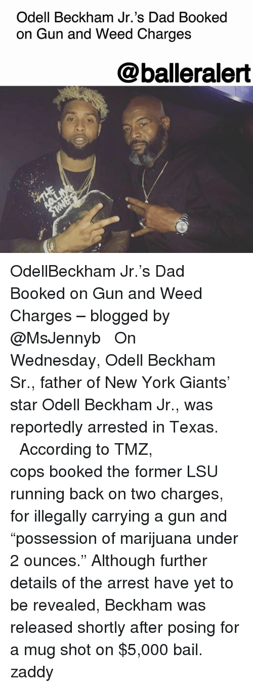 """lsu: Odell Beckham Jr.'s Dad Booked  on Gun and Weed Charges  @balleralert OdellBeckham Jr.'s Dad Booked on Gun and Weed Charges – blogged by @MsJennyb ⠀⠀⠀⠀⠀⠀⠀ ⠀⠀⠀⠀⠀⠀⠀ On Wednesday, Odell Beckham Sr., father of New York Giants' star Odell Beckham Jr., was reportedly arrested in Texas. ⠀⠀⠀⠀⠀⠀⠀ ⠀⠀⠀⠀⠀⠀⠀ According to TMZ, cops booked the former LSU running back on two charges, for illegally carrying a gun and """"possession of marijuana under 2 ounces."""" Although further details of the arrest have yet to be revealed, Beckham was released shortly after posing for a mug shot on $5,000 bail. zaddy"""