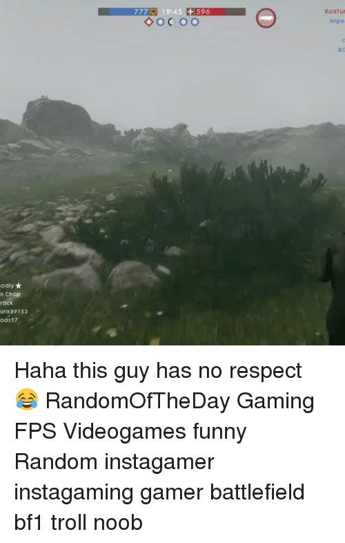 Funny, Memes, and Respect: odly  s Chop  rack  unik 89153  57  777 19:45 596  RadTUt  impe Haha this guy has no respect 😂 RandomOfTheDay Gaming FPS Videogames funny Random instagamer instagaming gamer battlefield bf1 troll noob