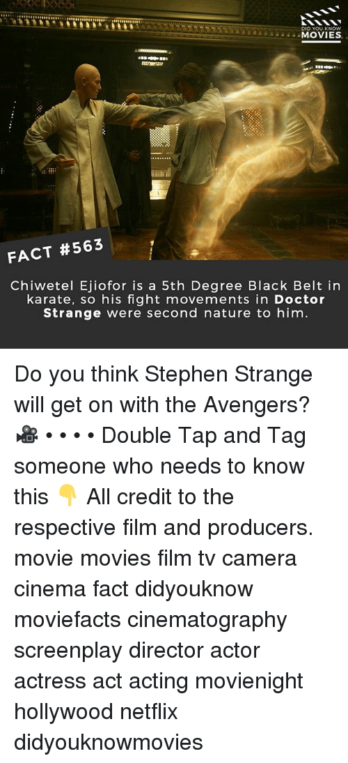 Doctor, Memes, and Movies: ODPRRP0  DID YOU KNOW  44244  MOVIE  FACT #563  Chiwetel Ejiofor is a 5th Degree Black Belt in  karate, so his fight movements in Doctor  Strange were second nature to him Do you think Stephen Strange will get on with the Avengers? 🎥 • • • • Double Tap and Tag someone who needs to know this 👇 All credit to the respective film and producers. movie movies film tv camera cinema fact didyouknow moviefacts cinematography screenplay director actor actress act acting movienight hollywood netflix didyouknowmovies