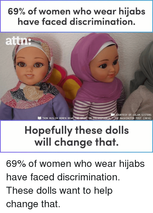 """Memes, Muslim, and Help: of women who wear hijabs  have faced disCriminafion.  69%  attn:  COURTESY OF SALAM SISTERS  WASHINGTON POST (2016)  """"HOW MUSLIM WOMEN BEARTH  Hopefully these dolls  will change that 69% of women who wear hijabs have faced discrimination. These dolls want to help change that."""