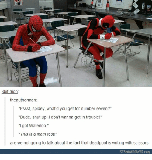 "Deadpool: OFF  8bit-aion  theauthorman  ""Pssst, spidey, what'd you get for number seven?""  ""Dude, shut up! I don't wanna get in trouble!""  ""I got Waterloo.""  This is a math test!  are we not going to talk about the fact that deadpool is writing with scissors  STRANGEBEAVER.com"