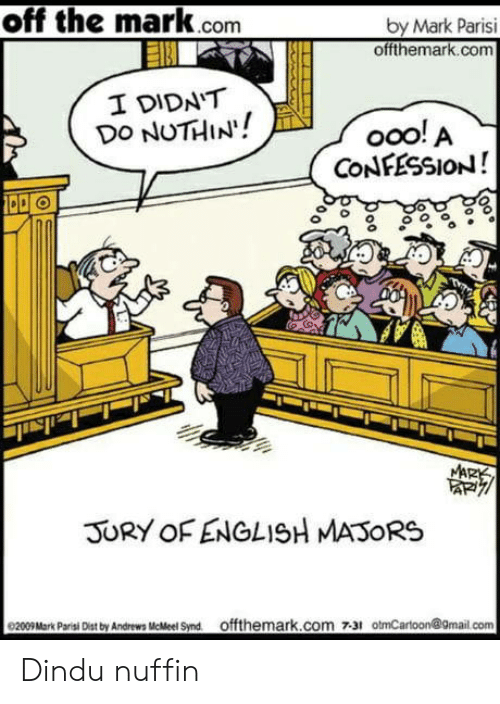 ooo: off the mark.com  by Mark Parisi  offthemark.com  I DIDN'T  DO NUTHIN!  ooo! A  CONFESSION!  MARK  JURY OF ENGLISH MASORS  0200Mark Pari Des by Andrews MeMeel Snd offthemark.com 731 otmCarloon@9mail.com Dindu nuffin