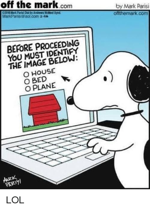 Lol, Memes, and aol.com: off the mark.conm  by Mark Parisi  offthemark.com  MarkParis aol.com 2-28  Synd  BEFORE PROCEEDING  YOU MUST IDENTIFY  THE IMAGE BELOW:  O HOUSE  O BED  O PLANE  ARK LOL