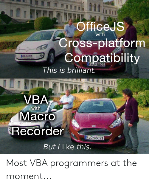 vba: OfficeJS  with  Cross-platform  Compatibility  BNOBD3751  M 8621  This is brilliant.  VBA  Macro  Recorder  with  K.QM 8621  But I like this. Most VBA programmers at the moment...