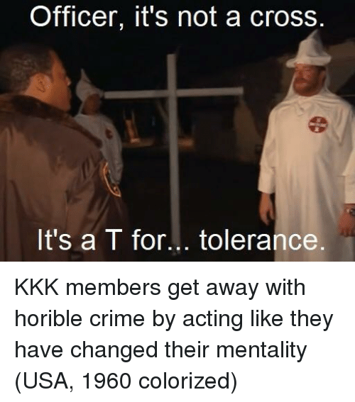 tolerance: Officer, it's not a cross.  It's a T for... tolerance KKK members get away with horible crime by acting like they have changed their mentality (USA, 1960 colorized)