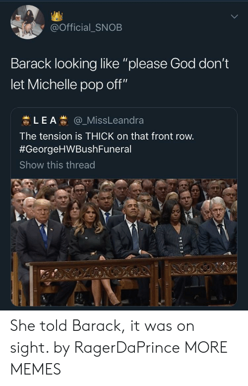 "Dank, God, and Memes: @Official_SNOB  Barack looking like ""please God don't  let Michelle pop off""  蚩L E A蚩@一MissLeandra  The tension is THICK on that front row  #GeorgeHWBushFuneral  Show this thread She told Barack, it was on sight. by RagerDaPrince MORE MEMES"