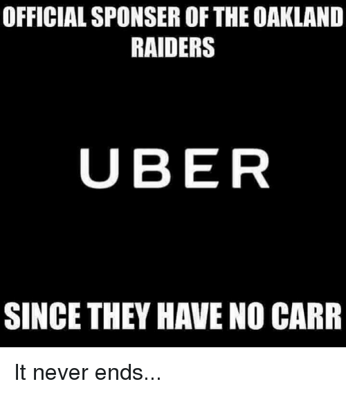 Nfl, Oakland Raiders, and Uber: OFFICIALSPONSER OF THE OAKLAND  RAIDERS  UBER  SINCE THEY HAVE NO CARR It never ends...