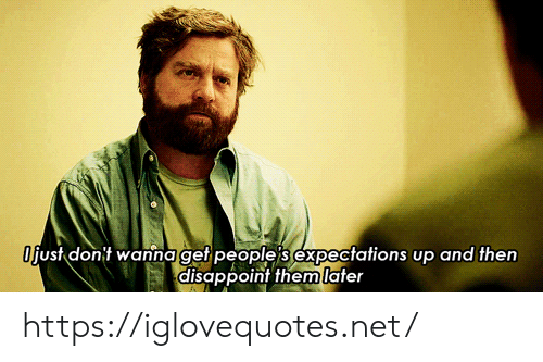 Net, Href, and Get: Ofust don't wanna get people s expectations up and then  disappoint themlater https://iglovequotes.net/