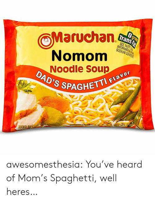 moms spaghetti: Ogra  Maruchan.  Trans Fa  SEE NUT  NORMATOKKA  SODIUM CONTE  Nomom  Noodle Soup  DAD'S SPP  GHETTI FIavor awesomesthesia:  You've heard of Mom's Spaghetti, well heres…