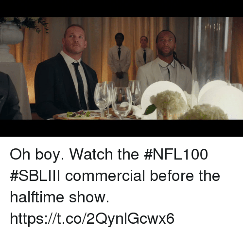 Memes, Watch, and Boy: Oh boy.   Watch the #NFL100 #SBLIII commercial before the halftime show. https://t.co/2QynlGcwx6