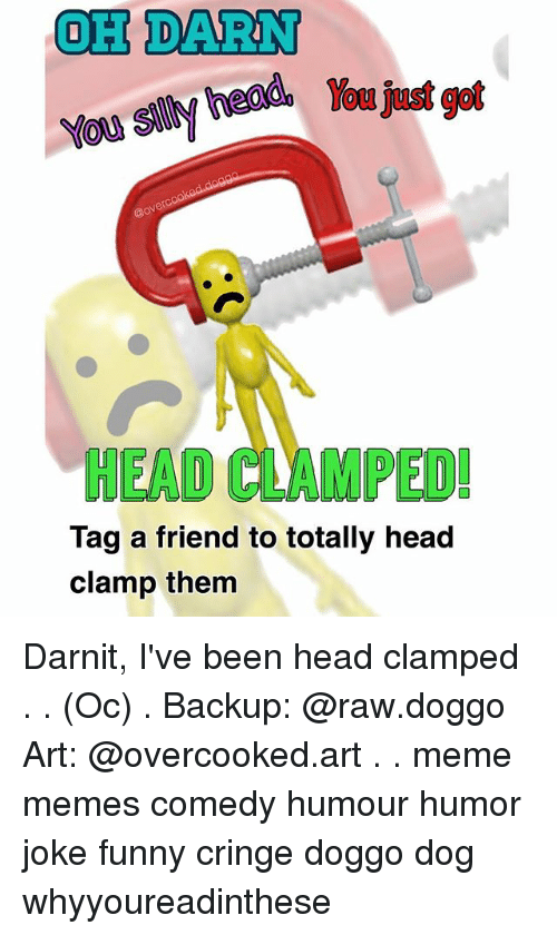 Darns: OH DARN  HEAD CLAM PED!  Tag a friend to totally head  clamp them Darnit, I've been head clamped . . (Oc) . Backup: @raw.doggo Art: @overcooked.art . . meme memes comedy humour humor joke funny cringe doggo dog whyyoureadinthese