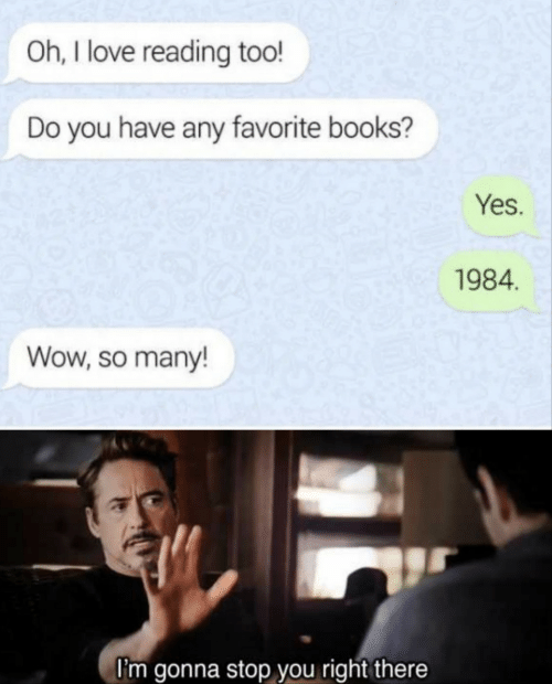 Books, Love, and Wow: Oh, I love reading too!  Do you have any favorite books?  Yes.  1984.  Wow, so many!  l'm gonna stop you right there