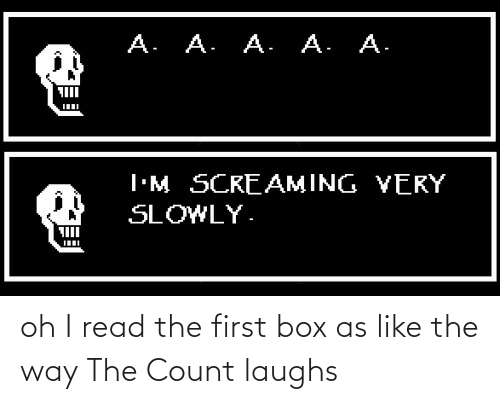 the count: oh I read the first box as like the way The Count laughs