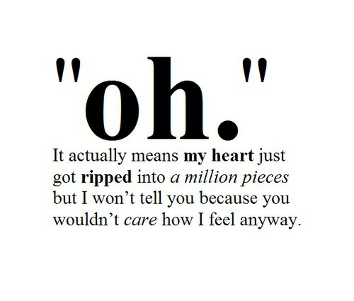 """I Wont Tell: """"oh.""""  It actually means my heart just  got ripped into a million pieces  but I won't tell you because you  wouldn't care how I feel anyway."""