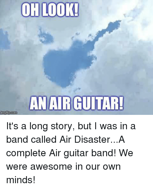 Img Flip: OH LOOK!  AN AIR GUITAR!  img flip com It's a long story, but I was in a band called Air Disaster...A complete Air guitar band! We were awesome in our own minds!