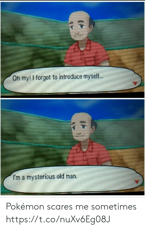 Old Man, Pokemon, and Old: Oh my! I forgot to introduce myself...  I'm a mysterious old man. Pokémon scares me sometimes https://t.co/nuXv6Eg08J