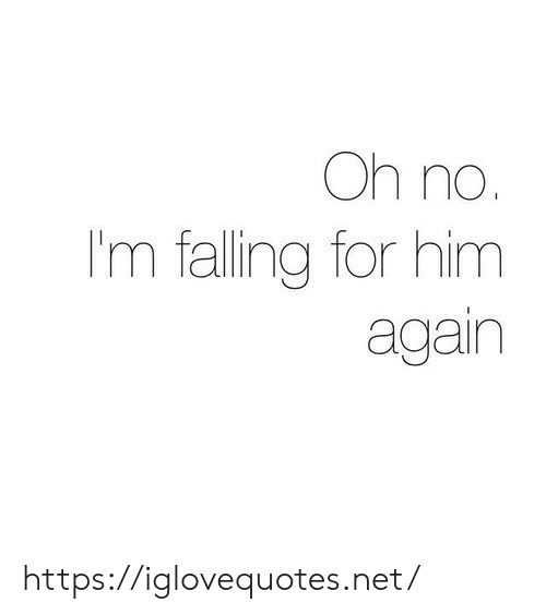 Net, Him, and For: Oh no.  I'm falling for him  again https://iglovequotes.net/