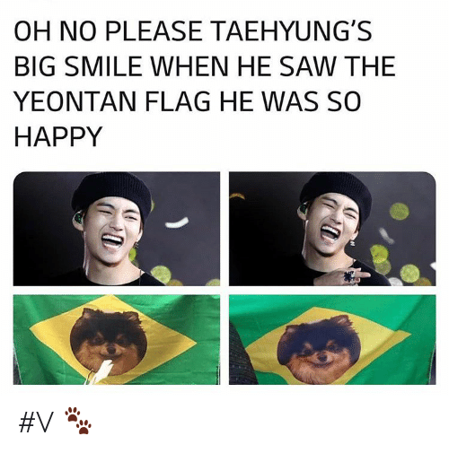 Saw, Happy, and Smile: OH NO PLEASE TAEHYUNG'S  BIG SMILE WHEN HE SAW THE  YEONTAN FLAG HE WAS SO  HAPPY #V 🐾