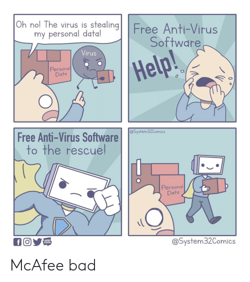 virus: Oh nol The virus is stealing  Free Anti-Virus  Software  my personal data!  Virus  Help!  Personal  Data  Free Anti-Virus Software  to the rescuel  @System32Comics  Personal  Data  WEB  TOON  @System32Comics McAfee bad