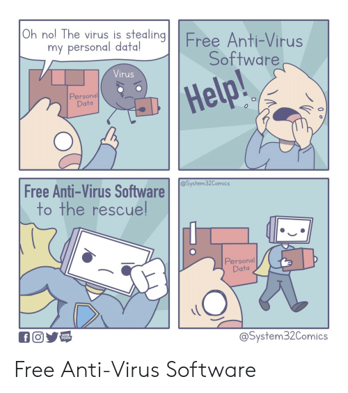virus: Oh nol The virus is stealingFree Anti-Virus  my personal data!  Software  Virus  Help!  Personal  Data  Free Anti-Virus Software  @System32Comics  to the rescuel  Personal  Data  WEB  TOON  @System32Comics Free Anti-Virus Software
