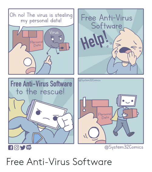 virus: Oh nol The virus is stealingFree Anti-Virus  my personal data!  Software  Virus  Help!  Personal  Data  Free Anti-Virus Software  to the rescuel  @System32Comics  Personal  Data  WEB  TOON  @System32Comics Free Anti-Virus Software