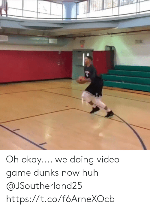 dunks: Oh okay.... we doing video game dunks now huh @JSoutherland25 https://t.co/f6ArneXOcb