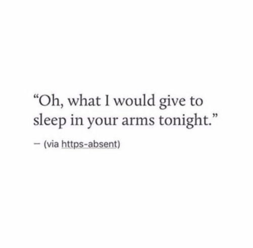 "Absent: ""Oh, what I would give to  sleep in your arms tonight.""  - (via https-absent)  03"