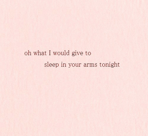 Sleep In: oh what I would give to  sleep in your arms tonight
