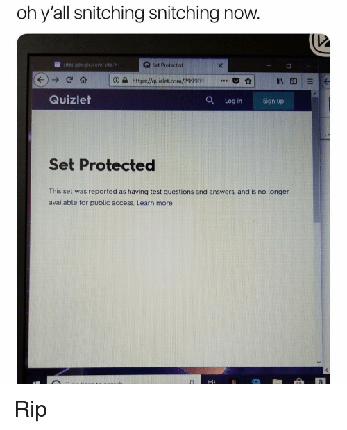 Funny, Google, and Access: oh y'all snitching snitching now.  İ ites.google.com/site/h  Q Set  Protected  o e https://quizle toorn 29998  O a  가업  ☆  in.  Quizlet  Log in Sign up  Set Protected  This set was reported as having test questions and answers, and is no longer  available for public access. Learn more Rip