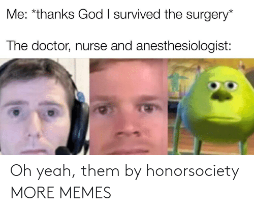 memes: Oh yeah, them by honorsociety MORE MEMES