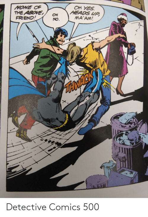 Above: OH YES.  HEADS UP,  MA'AM!  NONE OF  THE ABOVE,  FRIEND!  OH  NO.  TONACK Detective Comics 500