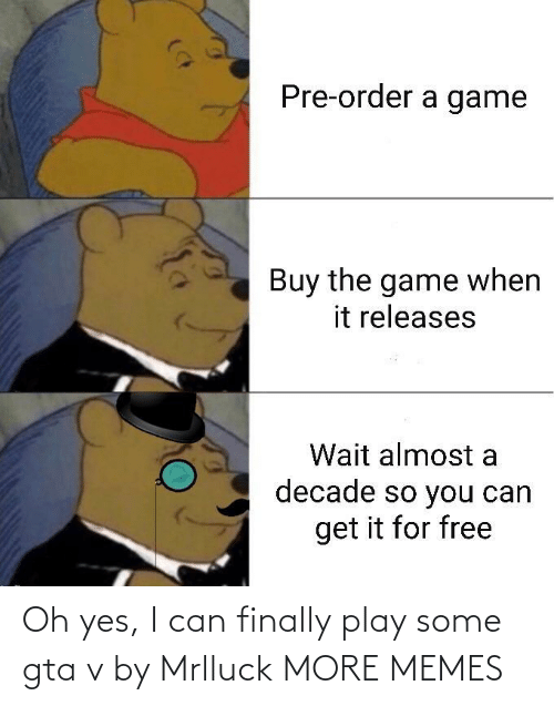play: Oh yes, I can finally play some gta v by Mrlluck MORE MEMES