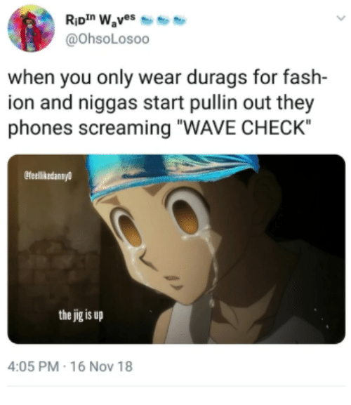 """Wave, Nov, and They: @ohsoLosoo  when you only wear durags for fash-  ion and niggas start pullin out they  phones screaming """"WAVE CHECK""""  efeellitedanay  the jig is up  4:05 PM-16 Nov 18"""