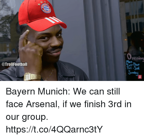 Arsenal, Memes, and Bayern: oing  Pen  Mon  Tue-Thu  Fri -Sa  @TrollFootball Bayern Munich: We can still face Arsenal, if we finish 3rd in our group. https://t.co/4QQarnc3tY