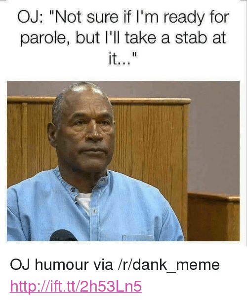 "Dank, Meme, and Http: OJ: ""Not sure if I'm ready for  parole, but I'll take a stab at  it. <p>OJ humour via /r/dank_meme <a href=""http://ift.tt/2h53Ln5"">http://ift.tt/2h53Ln5</a></p>"