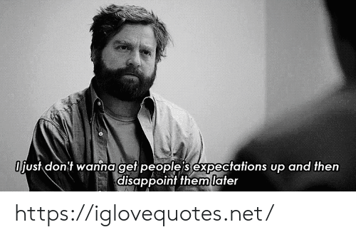 Net, Them, and Href: Ojust dont wanna get people s expectations up and then  disappoint them later https://iglovequotes.net/